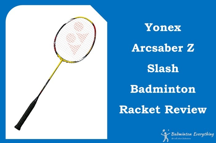 Yonex Arcsaber Z Slash Badminton Racket Review