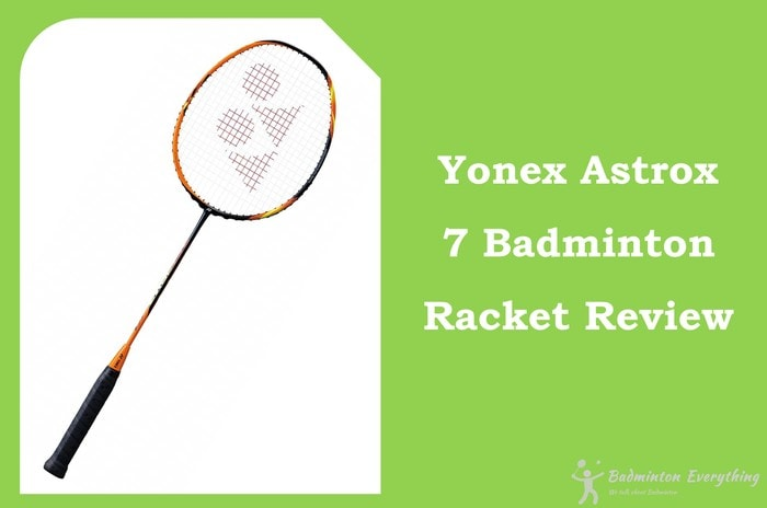 Yonex Astrox 7 Badminton Racket Review