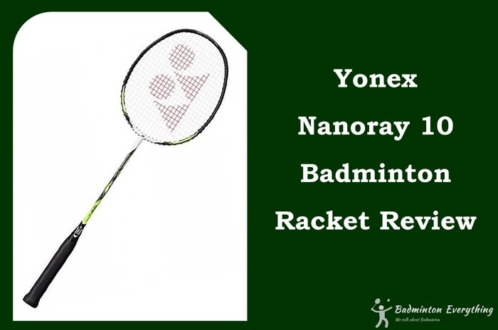 Yonex Nanoray 10 Badminton Racket Review