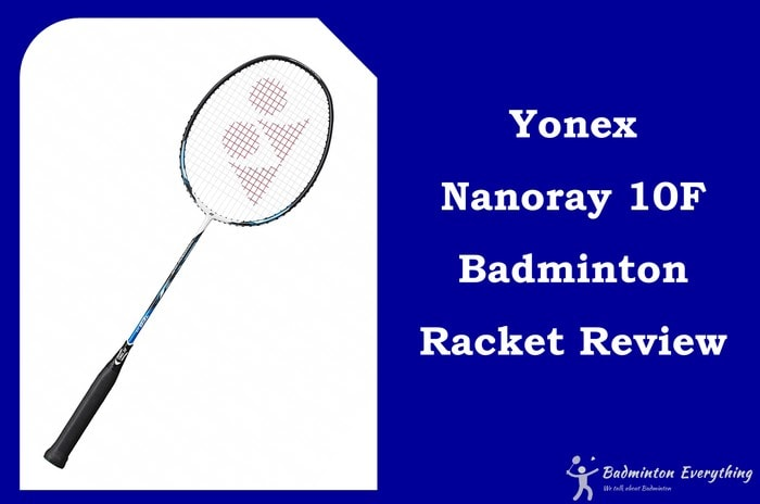 Yonex Nanoray 10F Badminton Racket Review