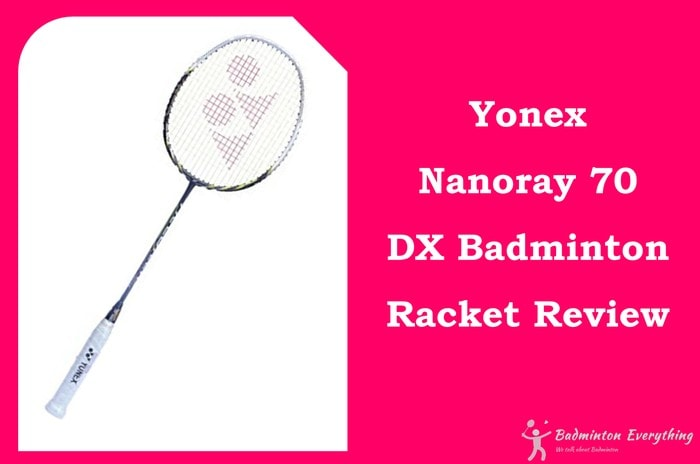 Yonex Nanoray 70 DX Badminton Racket Review
