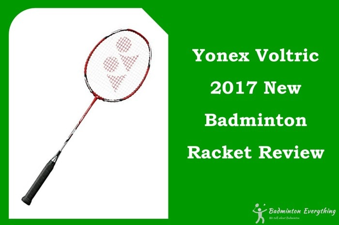 Yonex Voltric 2017 New Badminton Racket Review