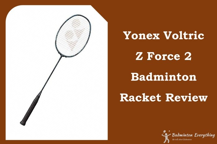Yonex Voltric Z Force 2 Badminton Racket Review